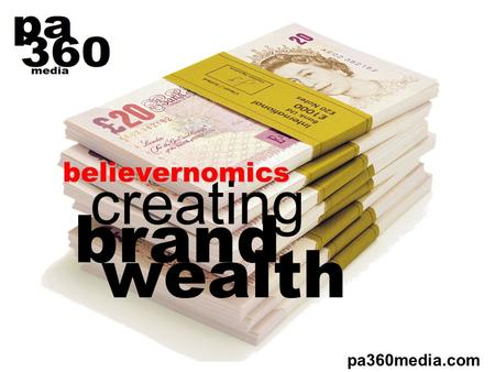 Believernomics creating pa360media.com brand wealth.
