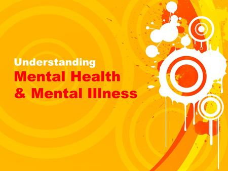 Understanding Mental Health & Mental Illness. What is Mental Health? Mental health refers to the maintenance of successful mental activity.