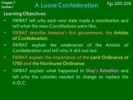 A Loose Confederation Learning Objectives: SWBAT tell why each new state made a constitution and tell what the new Constitutions were like. SWBAT describe.