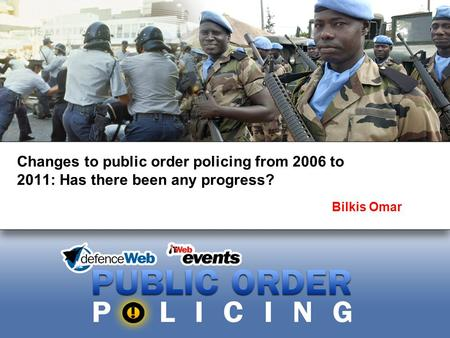 Changes to public order policing from 2006 to 2011: Has there been any progress? Bilkis Omar.