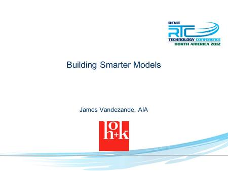 Building Smarter Models James Vandezande, AIA. About the Presenter 17 years in architecture and technology Autodesk University presenter Founder of NYC.