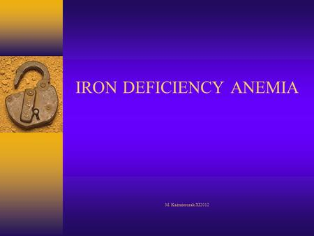 IRON DEFICIENCY ANEMIA M. Kaźmierczak XI2012. ANEMIA - DEFINITION  REDUCTION OF HEMOGLOBIN CONCENTRATION BELOW REFERENCE VALUE.