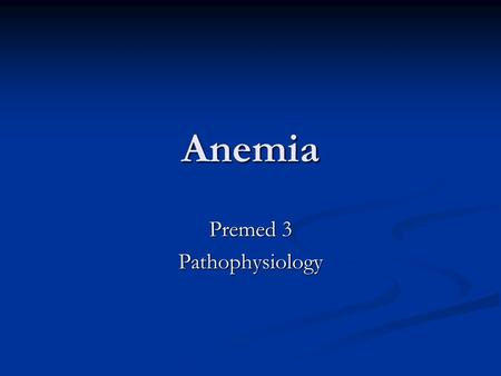 Anemia Premed 3 Pathophysiology. Anemia is a sign, not a disease. Anemia is a sign, not a disease. Anemias are a dynamic process. Anemias are a dynamic.