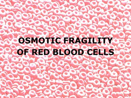 OSMOTIC FRAGILITY OF RED BLOOD CELLS.