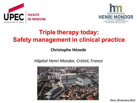 Christophe Hézode Hôpital Henri Mondor, Créteil, France Paris, 30 January 2012 Triple therapy today: Safety management in clinical practice.