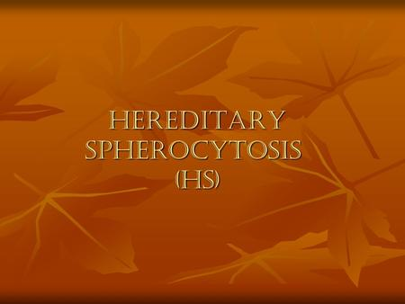 "HEREDITARY SPHEROCYTOSIS (HS). Introduction Hereditary spherocytosis is a class of hemolytic anemia. The disease occurs due to an intrinsic ""membrane."