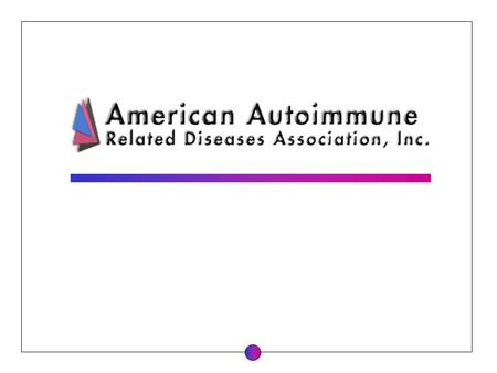 . The American Autoimmune Related Diseases Association (AARDA) is dedicated to the eradication of autoimmune diseases and the alleviation of the suffering.
