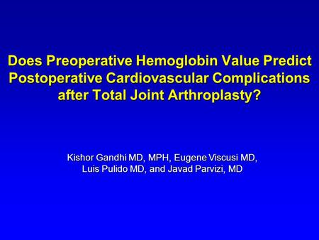 Does Preoperative Hemoglobin Value Predict Postoperative Cardiovascular Complications after Total Joint Arthroplasty? Kishor Gandhi MD, MPH, Eugene Viscusi.