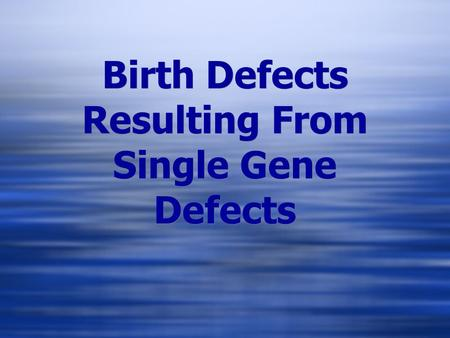 Birth Defects Resulting From Single Gene Defects.