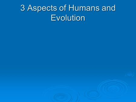 3 Aspects of Humans and Evolution.  Sickle Cell Anemia, Malaria and Evolution.