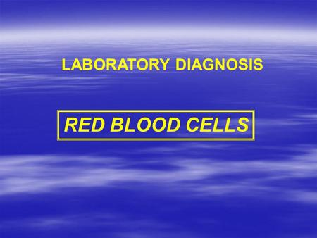 LABORATORY DIAGNOSIS RED BLOOD CELLS.