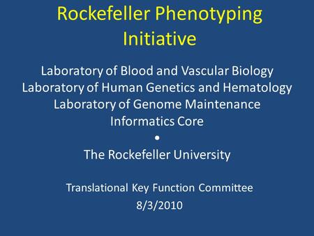 Rockefeller Phenotyping Initiative Translational Key Function Committee 8/3/2010 Laboratory of Blood and Vascular Biology Laboratory of Human Genetics.
