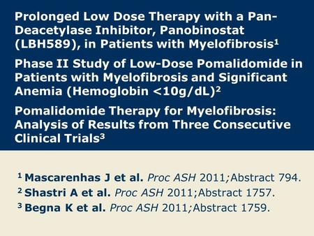 Prolonged Low Dose Therapy with a Pan-Deacetylase Inhibitor, Panobinostat (LBH589), in Patients with Myelofibrosis1 Phase II Study of Low-Dose Pomalidomide.