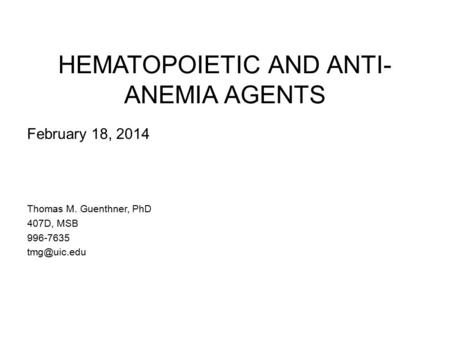 HEMATOPOIETIC AND ANTI- ANEMIA AGENTS February 18, 2014 Thomas M. Guenthner, PhD 407D, MSB 996-7635