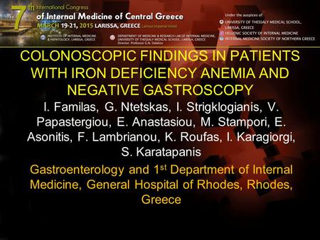 COLONOSCOPIC FINDINGS IN PATIENTS WITH IRON DEFICIENCY ANEMIA AND NEGATIVE GASTROSCOPY I. Familas, G. Ntetskas, I. Strigklogianis, V. Papastergiou, E.