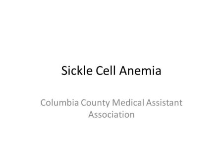 Sickle Cell Anemia Columbia County Medical Assistant Association.