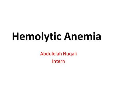 Abdulelah Nuqali Intern. Causes Red cell membrane disorders ( hereditary spherocytosis ) Red cell enzyme disorders ( G6PD deficiency ) Hemoglobinopathies.