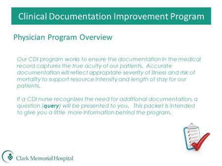 Clinical Documentation Improvement Program Physician Program Overview Our CDI program works to ensure the documentation in the medical record captures.