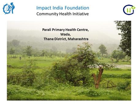 Impact India Foundation Community Health Initiative Parali Primary Health Centre, Wada, Thane District, Maharashtra.
