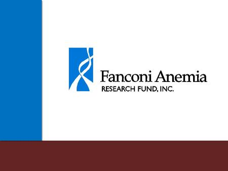 The Fund's Mission To find effective treatments and a cure for Fanconi anemia and to provide education and support services to affected families worldwide.