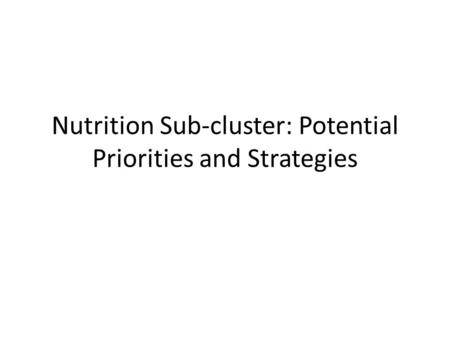 Nutrition Sub-cluster: Potential Priorities and Strategies.