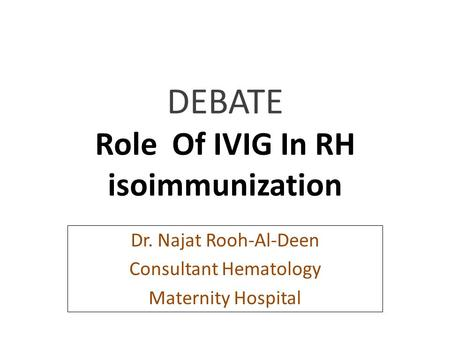 DEBATE Role Of IVIG In RH isoimmunization