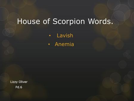 House of Scorpion Words. Lavish Anemia Lizzy Oliver Pd.6.