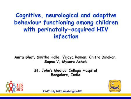 Cognitive, neurological and adaptive behaviour functioning among children with perinatally-acquired HIV infection Anita Shet, Smitha Holla, Vijaya Raman,