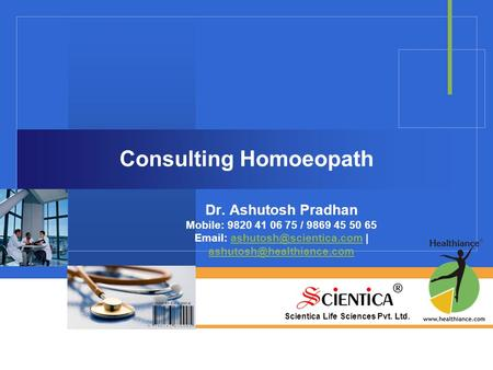 Scientica Life Sciences Pvt. Ltd. Consulting Homoeopath Dr. Ashutosh Pradhan Mobile: 9820 41 06 75 / 9869 45 50 65   |