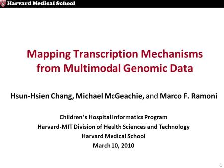 1 Harvard Medical School Mapping Transcription Mechanisms from Multimodal Genomic Data Hsun-Hsien Chang, Michael McGeachie, and Marco F. Ramoni Children.