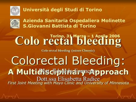 Colo rectal bleeding Colorectal Bleeding: A Multidisciplinary Approach First Joint Meeting with Mayo Clinic and University of Minnesota Colo rectal bleeding.