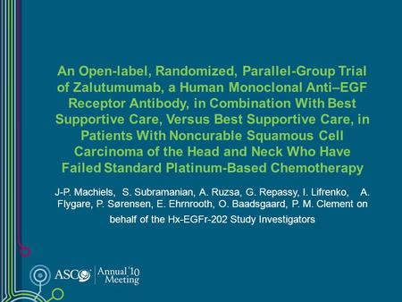 An Open-label, Randomized, Parallel-Group Trial of Zalutumumab, a Human Monoclonal Anti–EGF Receptor Antibody, in Combination With Best Supportive Care,