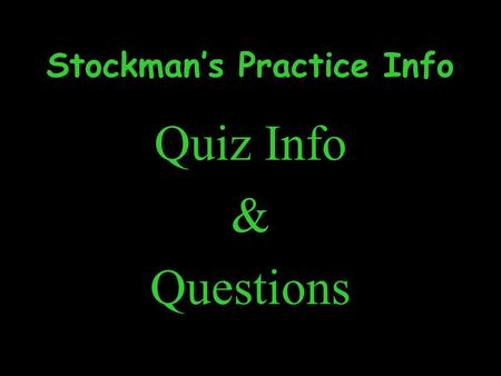 Stockman's Practice Info Quiz Info & Questions. Bovine = Male = Bull Female =Cow Young =Calf Young Female =Heifer Castrated Male =Steer Beef.