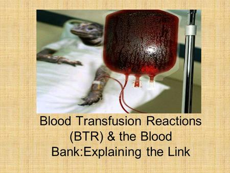 Blood Transfusion Reactions (BTR) & the Blood Bank:Explaining the Link