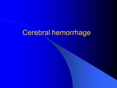 Cerebral hemorrhage.