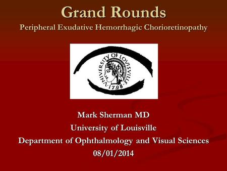Grand Rounds Peripheral Exudative Hemorrhagic Chorioretinopathy