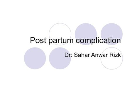 Post partum complication Dr: Sahar Anwar Rizk. Post partum complication Types of post partum complications: 1- post partum hemorrhage 2- puerperal sepsis.