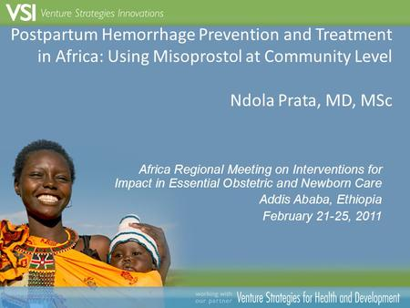 Postpartum Hemorrhage Prevention and Treatment in Africa: Using Misoprostol at Community Level Ndola Prata, MD, MSc Africa Regional Meeting on Interventions.