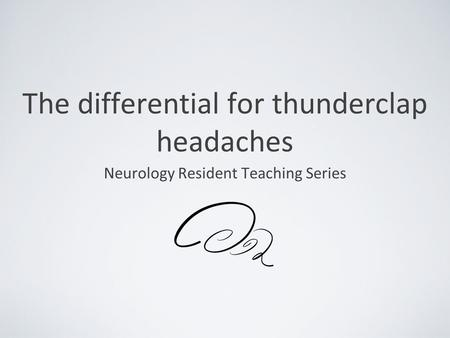 The differential for thunderclap headaches Neurology Resident Teaching Series.