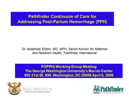 Pathfinder Continuum of Care for Addressing Post-Partum Hemorrhage (PPH) Dr. Abdelhadi Eltahir, MD, MPH, Senior Advisor for Maternal and Newborn Health,