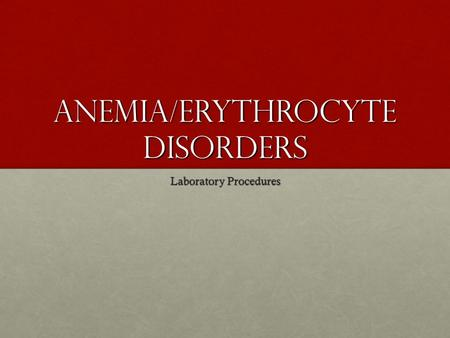 Anemia/Erythrocyte Disorders Laboratory Procedures.
