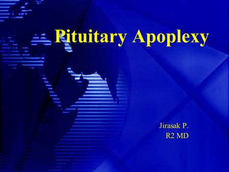 Pituitary Apoplexy Jirasak P. R2 MD. Historical Aspects 1898 Bailey –first description 1938 Sheehan – pituitary infarction and panhypopituitarism after.
