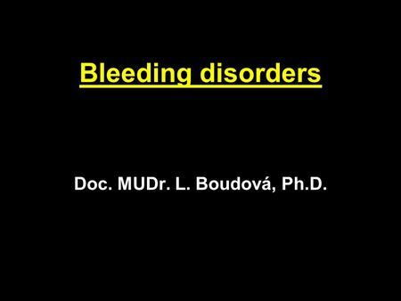 Bleeding disorders Doc. MUDr. L. Boudová, Ph.D.. Bleeding disorders I. Vessels - increased fragility II. Platelets - deficiency or dysfunction III.Coagulation.