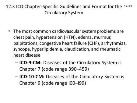12.3 ICD Chapter-Specific Guidelines and Format for the Circulatory System The most common cardiovascular system problems are chest pain, hypertension.