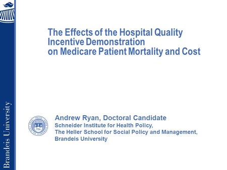 Schneider Institute for Health Policy, The Heller School for Social Policy and Management, Brandeis University The Effects of the Hospital Quality Incentive.