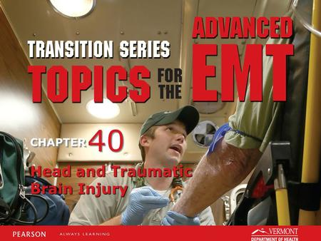 TRANSITION SERIES Topics for the Advanced EMT CHAPTER Head and Traumatic Brain Injury 40.