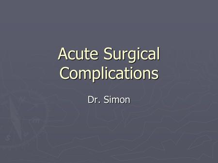 Acute Surgical Complications Dr. Simon. Postoperative fever ► Atelectasis is the most commonly occurs in the early postoperative period ► The infections.