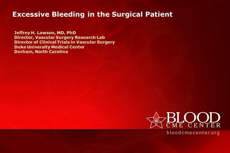 Excessive Bleeding in the Surgical Patient Jeffrey H. Lawson, MD, PhD Director, Vascular Surgery Research Lab Director of Clinical Trials in Vascular Surgery.