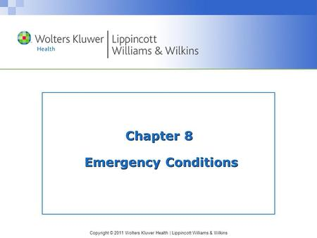 Copyright © 2011 Wolters Kluwer Health | Lippincott Williams & Wilkins Chapter 8 Emergency Conditions.
