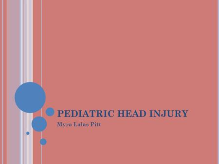 PEDIATRIC HEAD INJURY Myra Lalas Pitt. P EDIATRIC H EAD I NJURY More than 1.5 million head injuries occur in the US annually 2M: 1F Motor vehicle collisions-